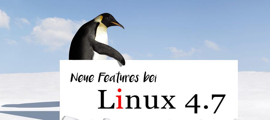 Die neuen Features und Optimierungen beim Linux Kernel 4.7